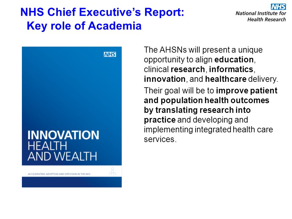 The AHSNs will present a unique opportunity to align education, clinical research, informatics, innovation, and healthcare delivery. Their goal will b