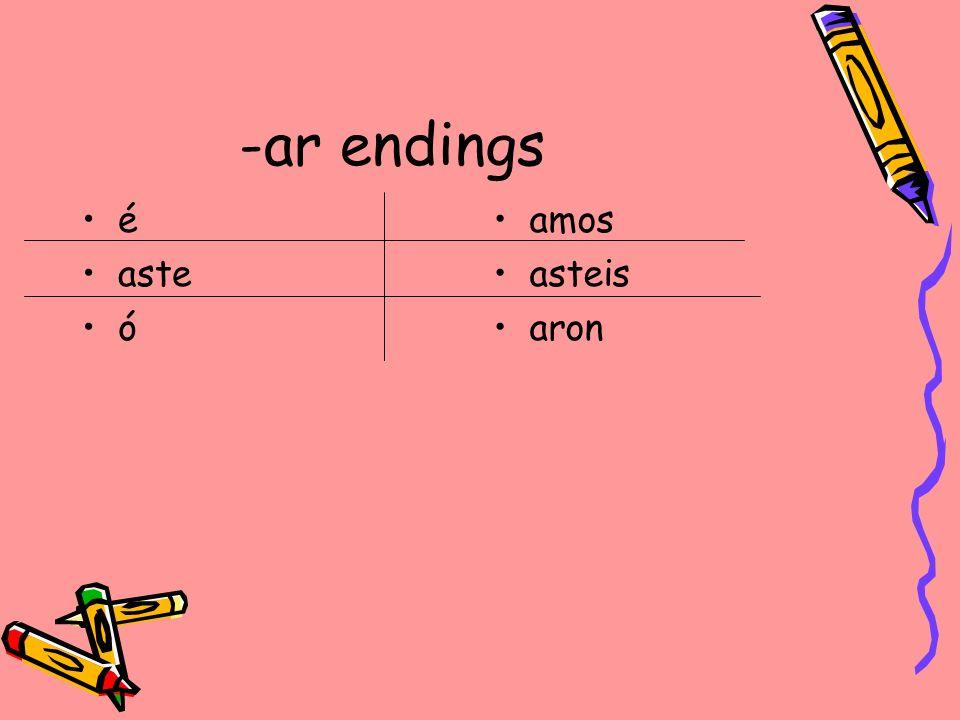 -ar endings é aste ó amos asteis aron