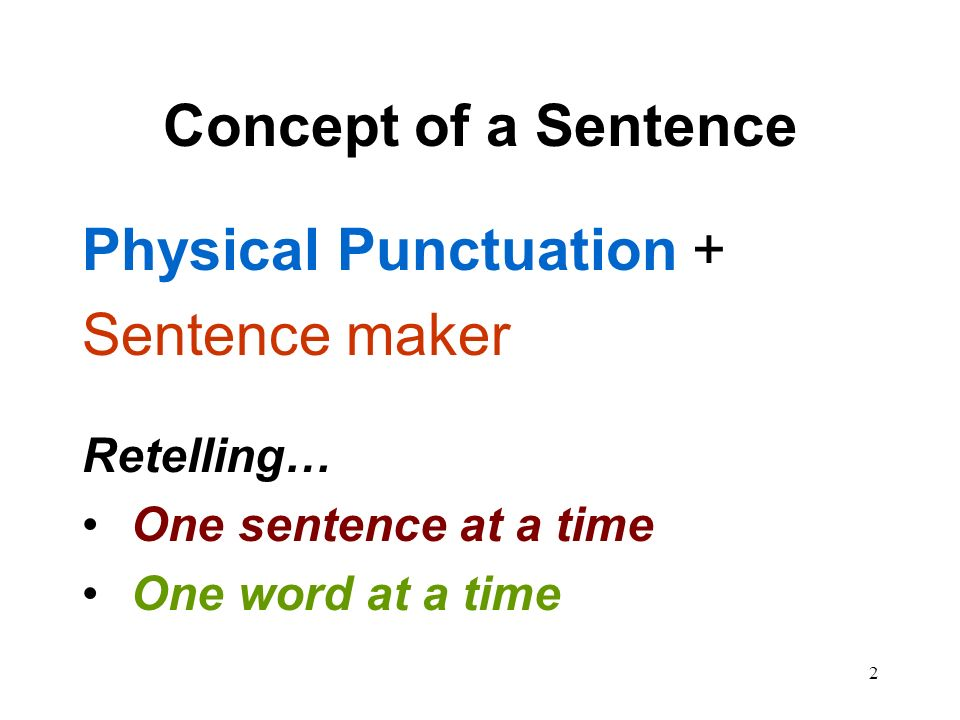 2 Concept of a Sentence Physical Punctuation + Sentence maker Retelling… One sentence at a time One word at a time