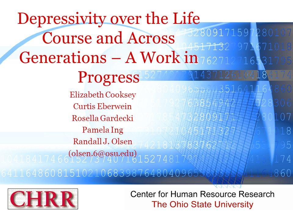 Depressivity over the Life Course and Across Generations – A Work in Progress Elizabeth Cooksey Curtis Eberwein Rosella Gardecki Pamela Ing Randall J.