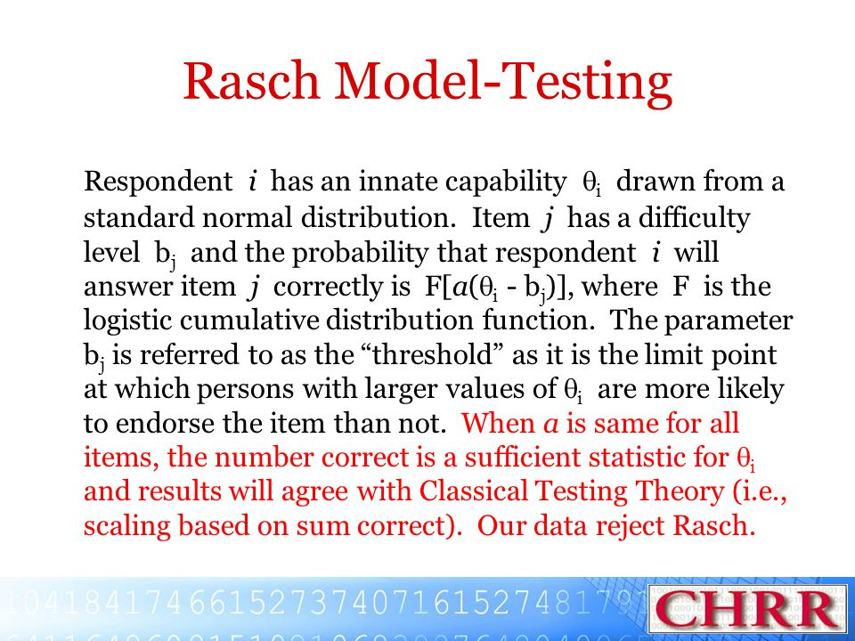 Rasch Model-Testing Respondent i has an innate capability i drawn from a standard normal distribution. Item j has a difficulty level b j and the proba