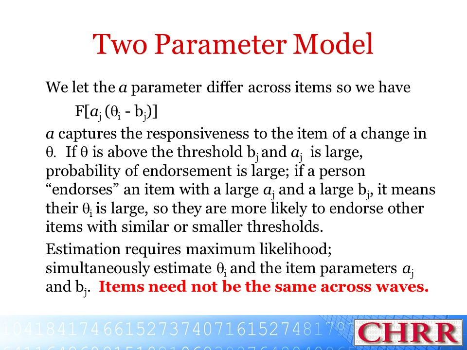 Two Parameter Model We let the a parameter differ across items so we have F[a j ( i - b j )] a captures the responsiveness to the item of a change in
