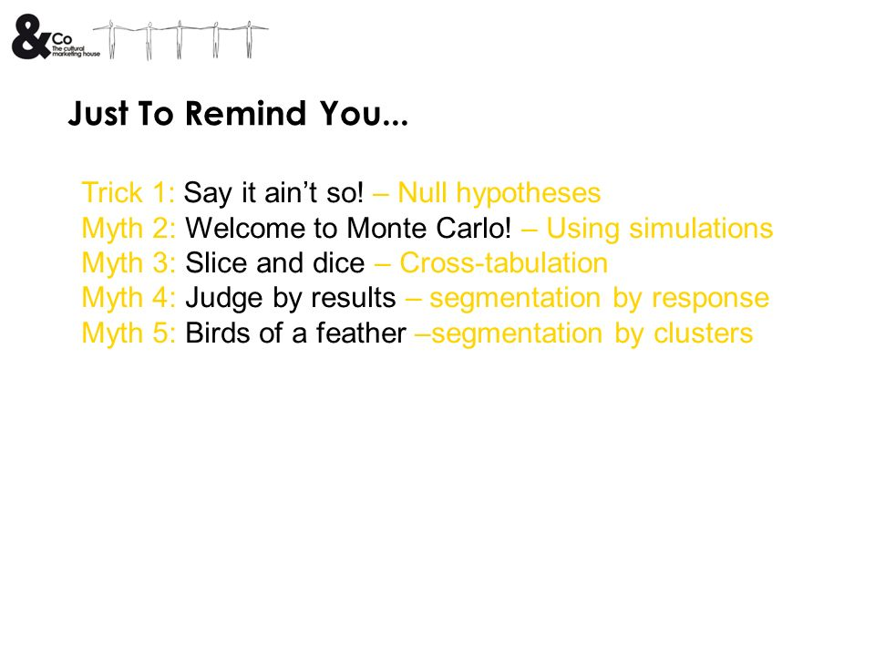 Just To Remind You... Trick 1: Say it aint so. – Null hypotheses Myth 2: Welcome to Monte Carlo.