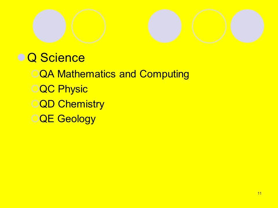 Q Science QA Mathematics and Computing QC Physic QD Chemistry QE Geology 11