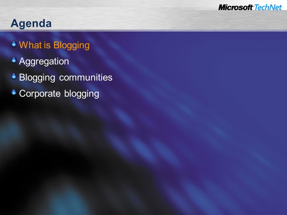 Agenda What is Blogging Aggregation Blogging communities Corporate blogging