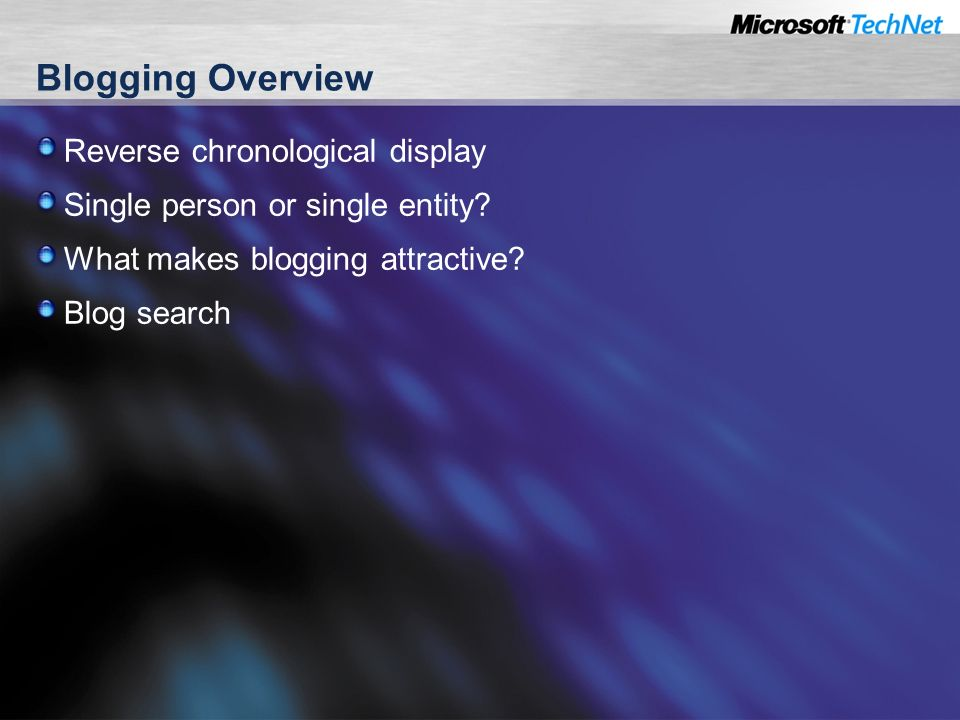 Blogging Overview Reverse chronological display Single person or single entity.