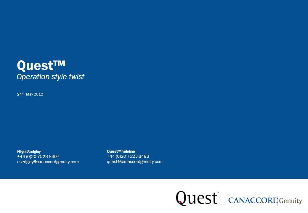 Quest Operation style twist Quest helpline +44 (0)20 7523 8493 quest@canaccordgenuity.com Nigel Sedgley +44 (0)20 7523 8497 nsedgley@canaccordgenuity.com 24 th May 2012