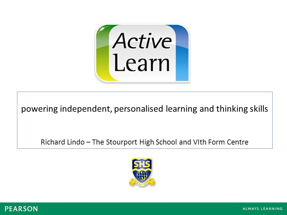 powering independent, personalised learning and thinking skills Richard Lindo – The Stourport High School and VIth Form Centre