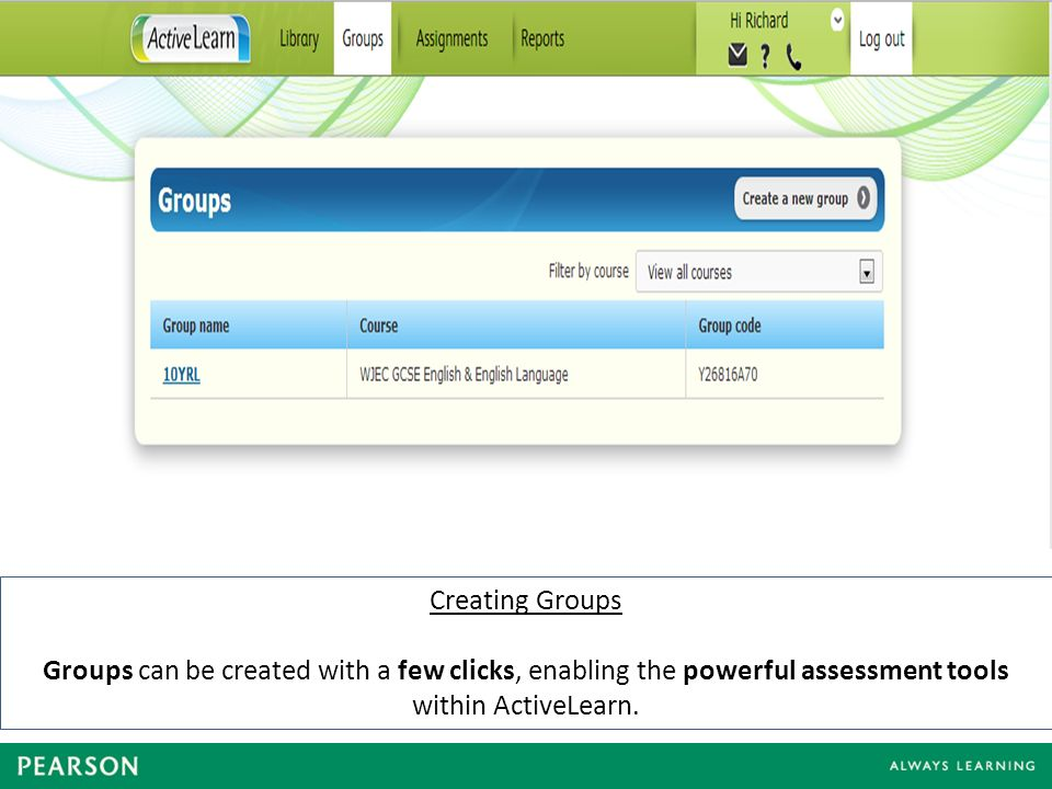 Creating Groups Groups can be created with a few clicks, enabling the powerful assessment tools within ActiveLearn.