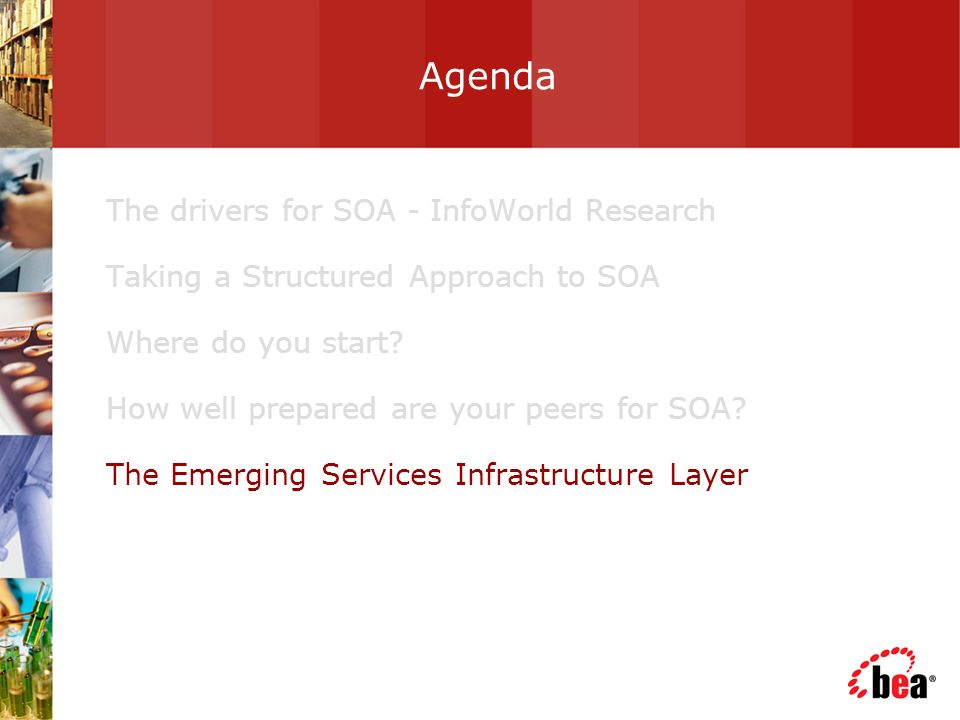 Agenda The drivers for SOA - InfoWorld Research Taking a Structured Approach to SOA Where do you start? How well prepared are your peers for SOA? The