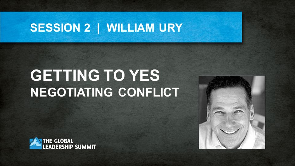SESSION 2 | WILLIAM URY GETTING TO YES NEGOTIATING CONFLICT