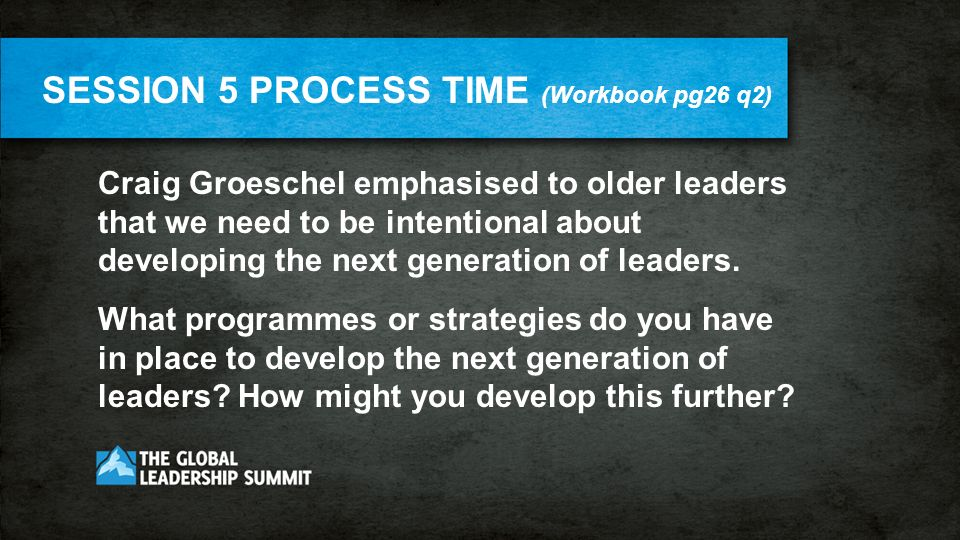Craig Groeschel emphasised to older leaders that we need to be intentional about developing the next generation of leaders.