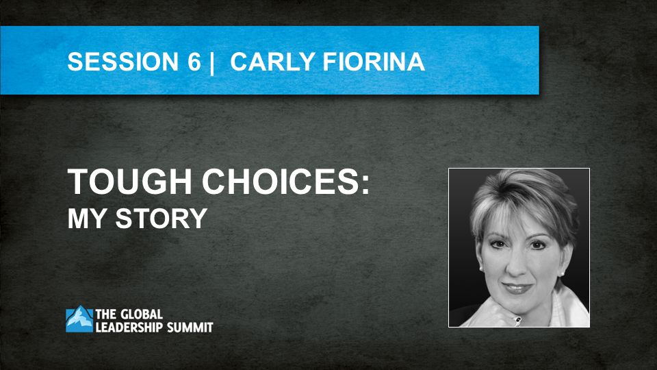 SESSION 6 | CARLY FIORINA TOUGH CHOICES: MY STORY