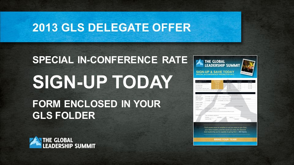 2013 GLS DELEGATE OFFER SPECIAL IN-CONFERENCE RATE SIGN-UP TODAY FORM ENCLOSED IN YOUR GLS FOLDER