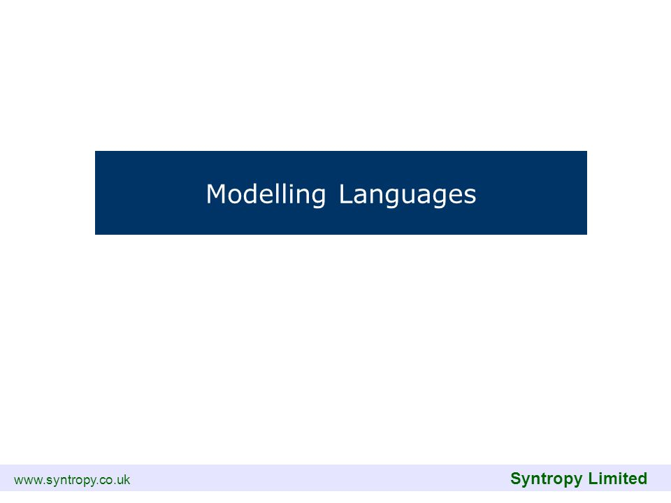 www.syntropy.co.uk Syntropy Limited Modelling Languages