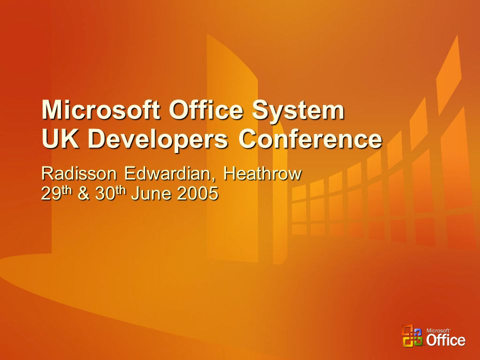 Microsoft Office System UK Developers Conference Radisson Edwardian, Heathrow 29 th & 30 th June 2005