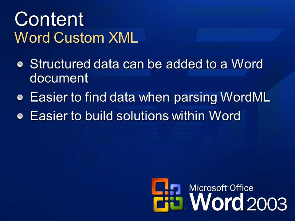 Content Word Custom XML Structured data can be added to a Word document Easier to find data when parsing WordML Easier to build solutions within Word