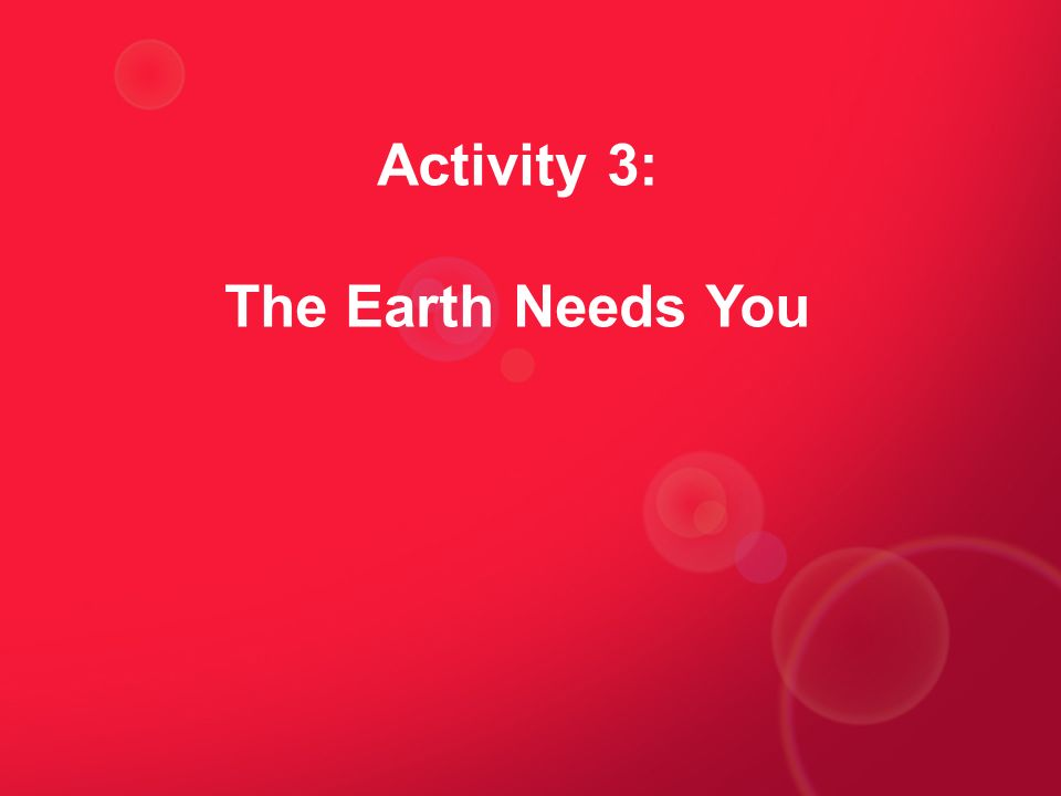 Activity 3: The Earth Needs You