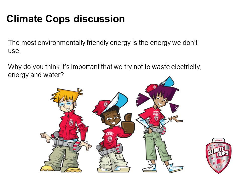 Climate Cops discussion The most environmentally friendly energy is the energy we dont use.
