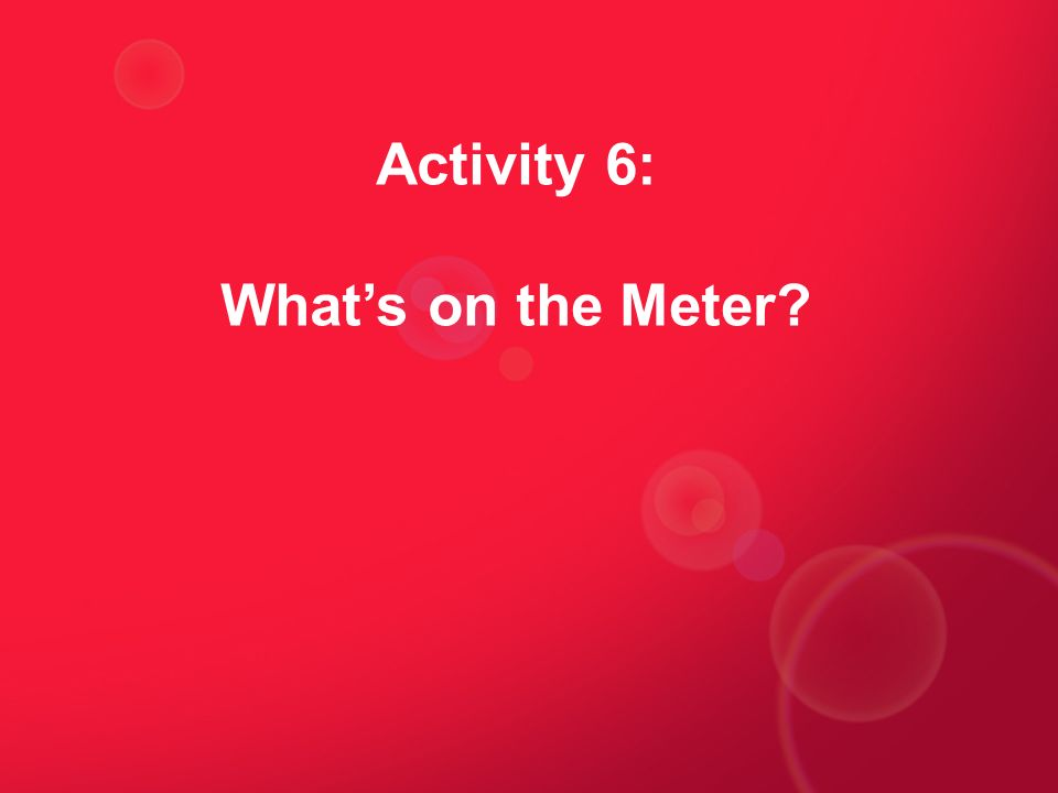 Activity 6: Whats on the Meter