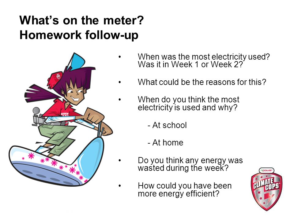 Whats on the meter. Homework follow-up When was the most electricity used.