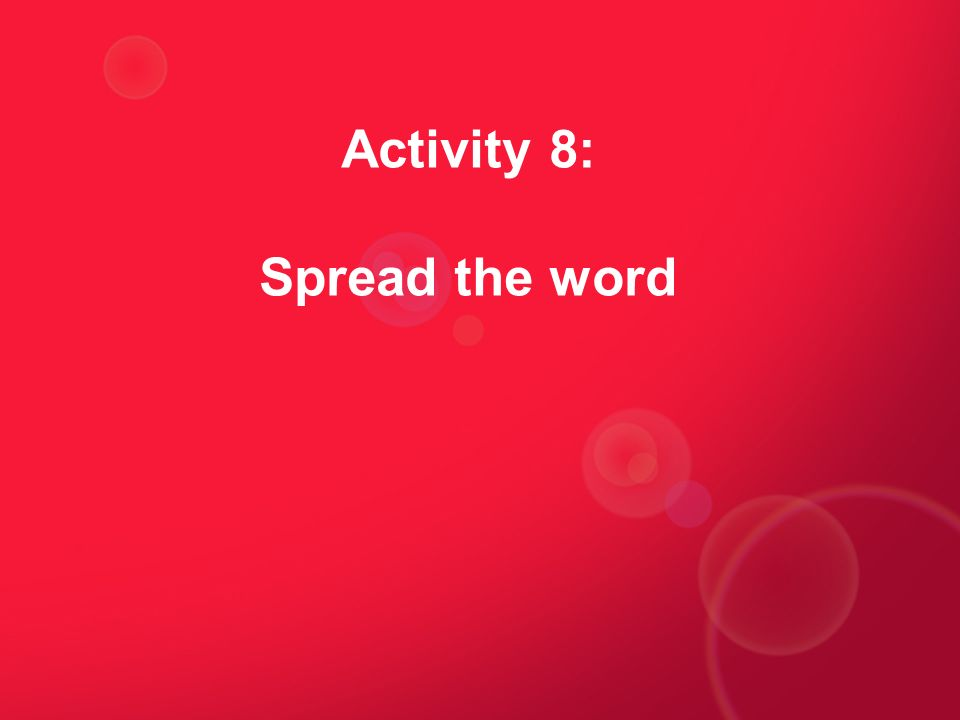 Activity 8: Spread the word