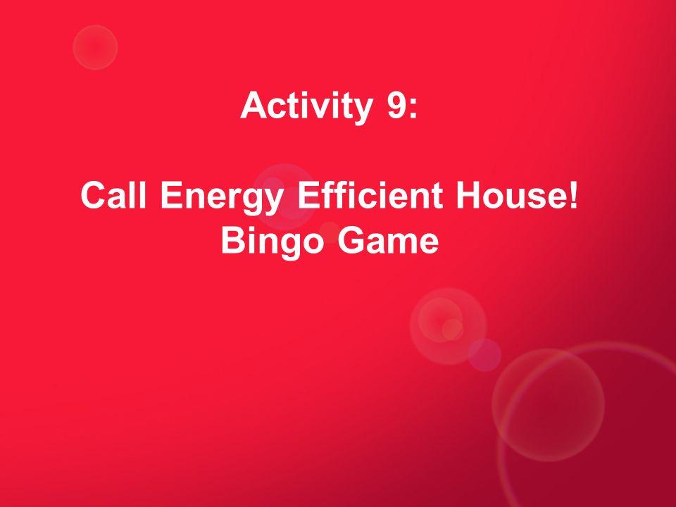 Activity 9: Call Energy Efficient House! Bingo Game