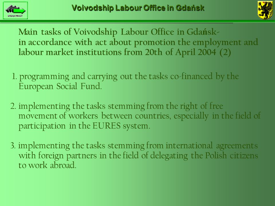 Voivodship Labour Office in Gdańsk Main tasks of Voivodship Labour Office in Gda ń sk- in accordance with act about promotion the employment and labour market institutions from 20th of April 2004 (2) 1.