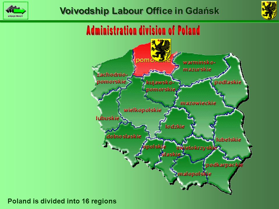 Voivodship Labour Office in Gdańsk In Poland there are 16 Voivodship Labour Offices (in every region) which are responsible for acticities for labour market