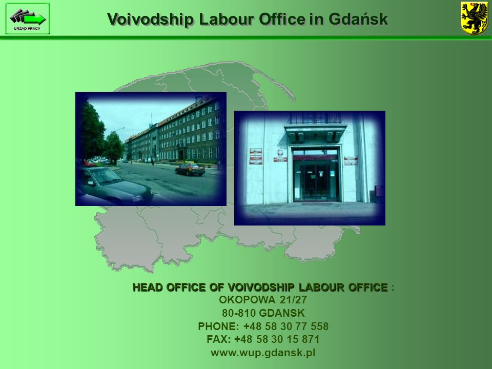 Voivodship Labour Office in Gdańsk HEAD OFFICE OF VOIVODSHIP LABOUR OFFICE HEAD OFFICE OF VOIVODSHIP LABOUR OFFICE : OKOPOWA 21/27 80-810 GDANSK PHONE