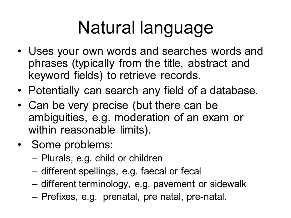 Natural language Uses your own words and searches words and phrases (typically from the title, abstract and keyword fields) to retrieve records. Poten