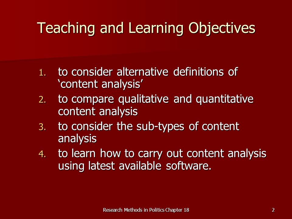 Research Methods in Politics Chapter 182 Teaching and Learning Objectives 1. to consider alternative definitions of content analysis 2. to compare qua