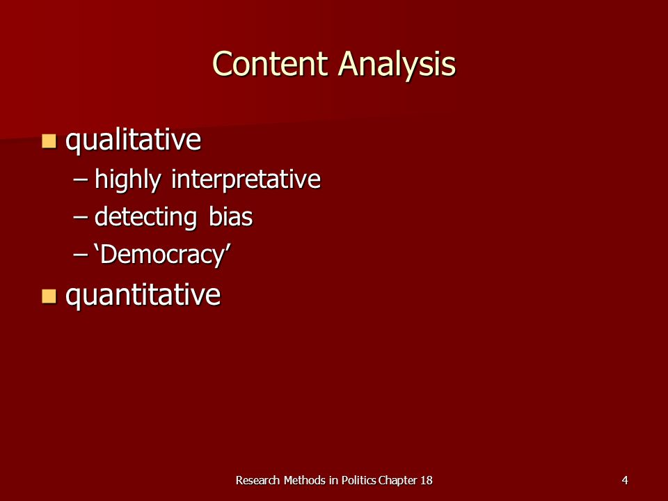 Research Methods in Politics Chapter 184 Content Analysis qualitative qualitative –highly interpretative –detecting bias –Democracy quantitative quant