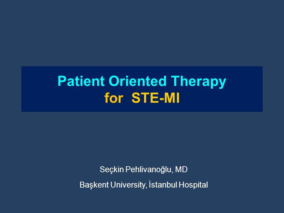 Patient Oriented Therapy for STE-MI Seçkin Pehlivanoğlu, MD Başkent University, İstanbul Hospital