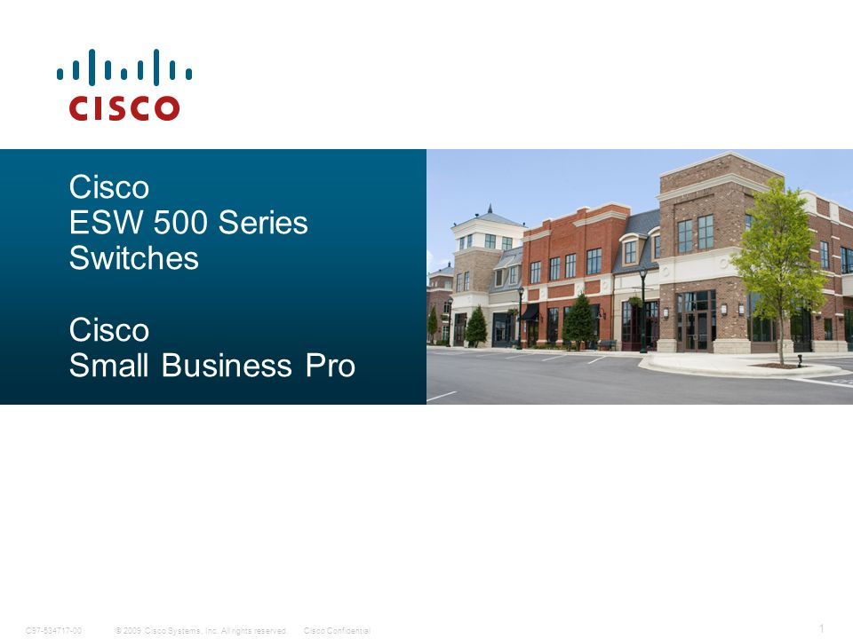 © 2009 Cisco Systems, Inc. All rights reserved.Cisco ConfidentialC97-534717-00 1 Cisco ESW 500 Series Switches Cisco Small Business Pro