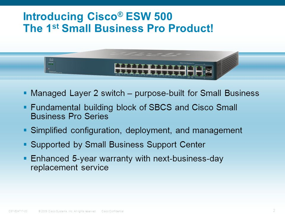 2 © 2009 Cisco Systems, Inc. All rights reserved.Cisco ConfidentialC97-534717-00 Introducing Cisco ® ESW 500 The 1 st Small Business Pro Product! Mana