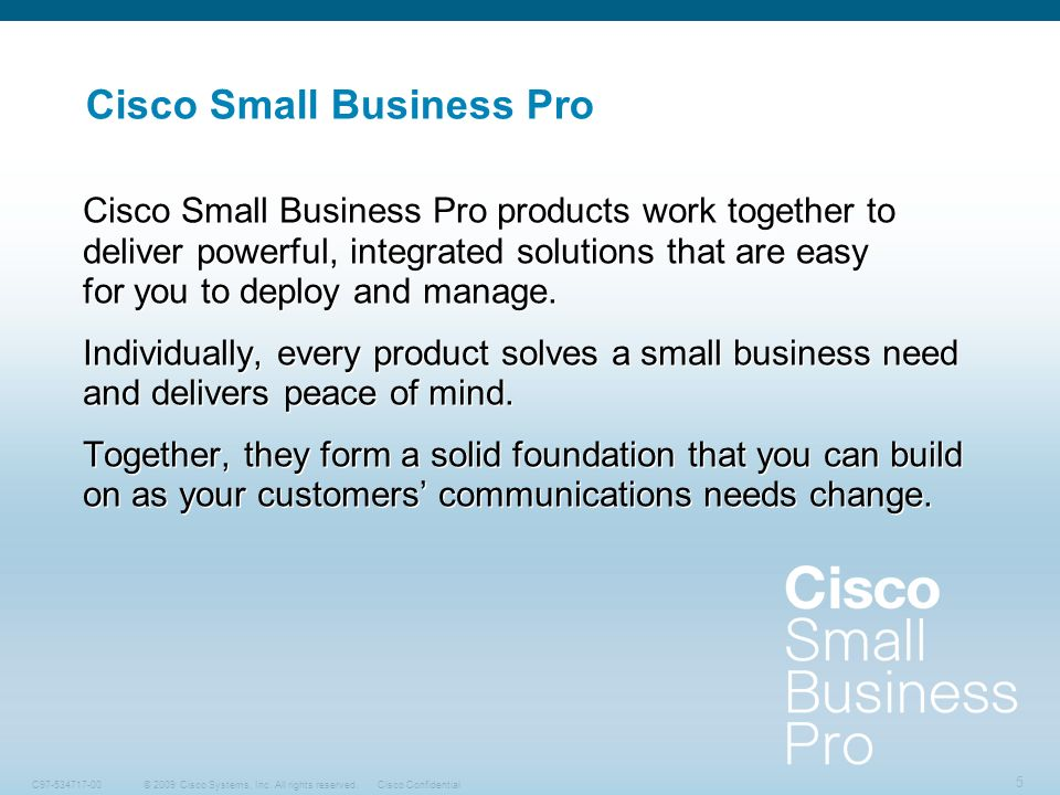 5 © 2009 Cisco Systems, Inc. All rights reserved.Cisco ConfidentialC97-534717-00 Cisco Small Business Pro Cisco Small Business Pro products work toget