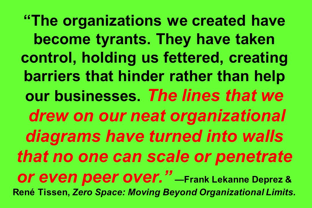 The organizations we created have become tyrants. They have taken control, holding us fettered, creating barriers that hinder rather than help our bus