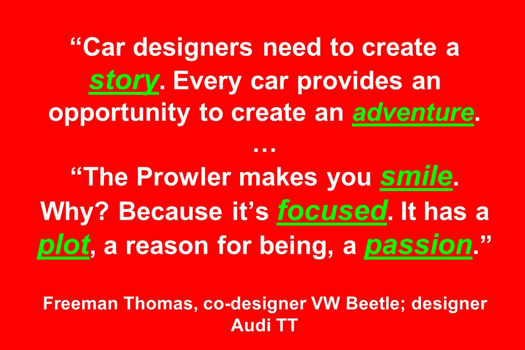 Car designers need to create a story. Every car provides an opportunity to create an adventure. … The Prowler makes you smile. Why? Because its focuse