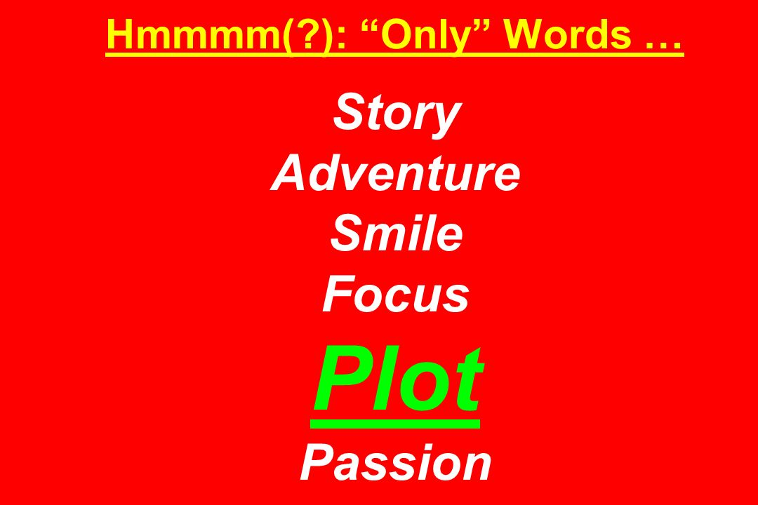 Hmmmm(?): Only Words … Story Adventure Smile Focus Plot Passion