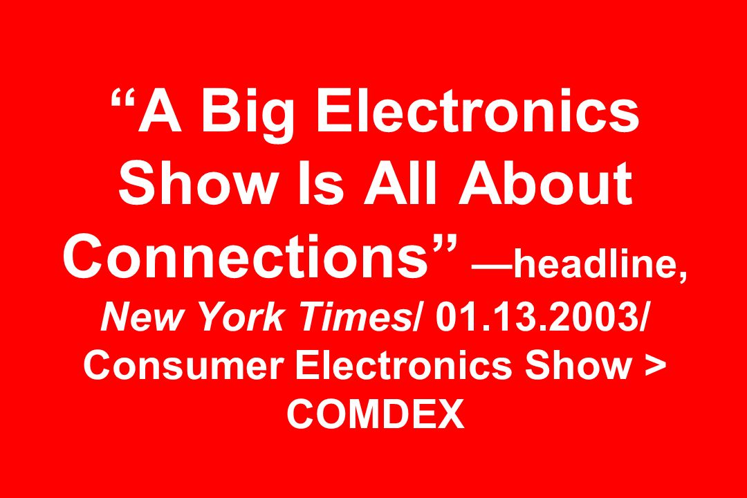 A Big Electronics Show Is All About Connections headline, New York Times/ 01.13.2003/ Consumer Electronics Show > COMDEX