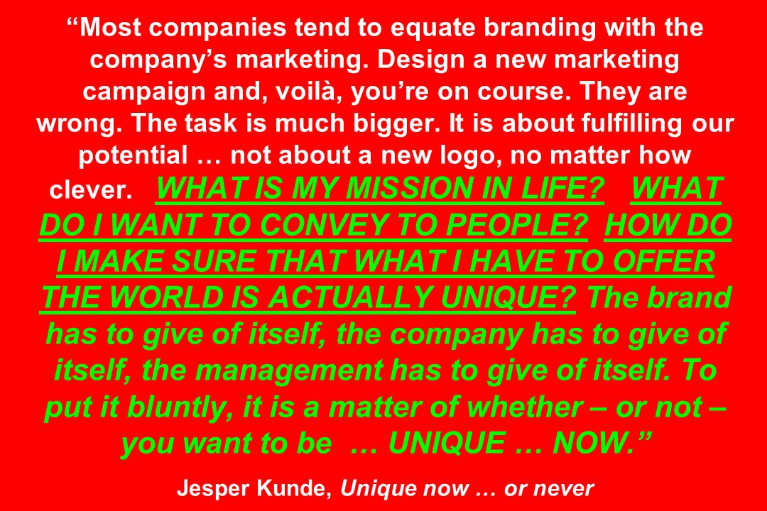 Most companies tend to equate branding with the companys marketing. Design a new marketing campaign and, voilà, youre on course. They are wrong. The t