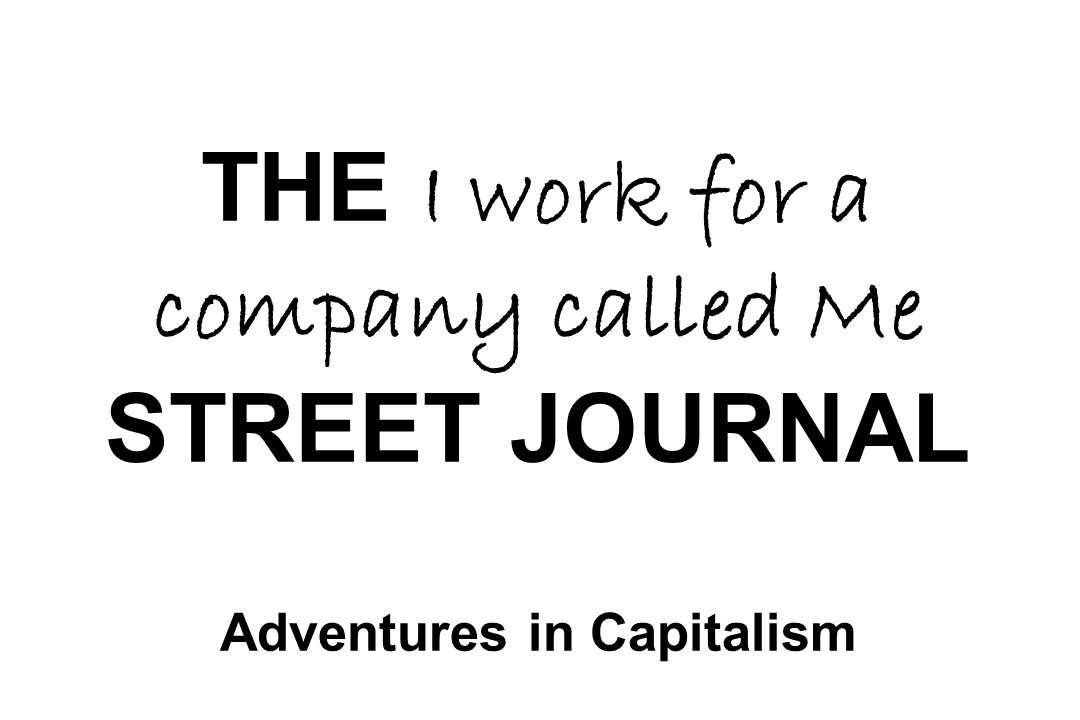 THE I work for a company called Me STREET JOURNAL Adventures in Capitalism