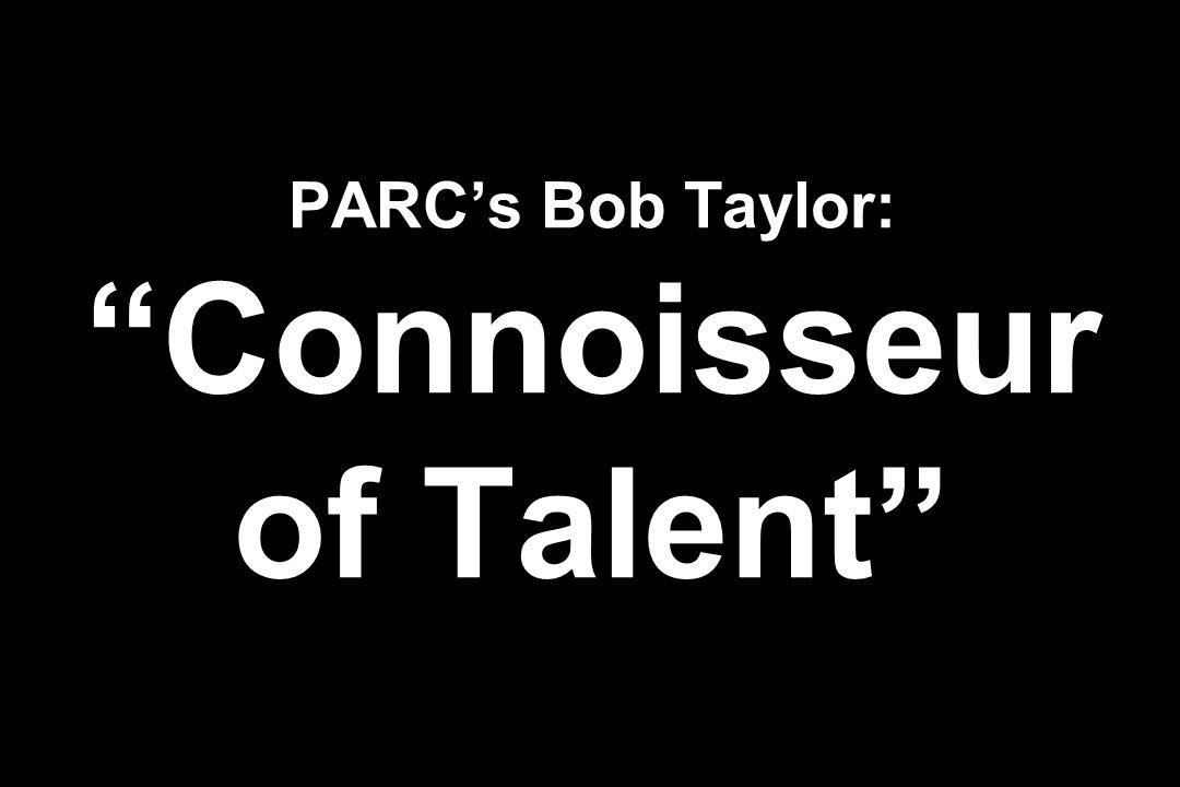 PARCs Bob Taylor: Connoisseur of Talent