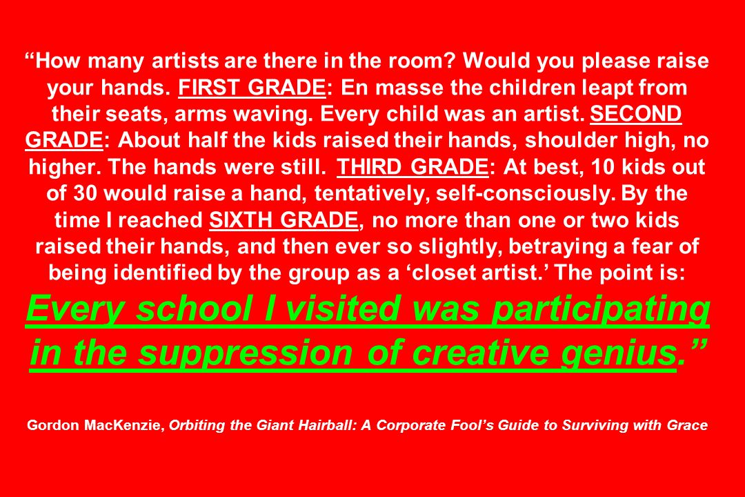 How many artists are there in the room? Would you please raise your hands. FIRST GRADE: En masse the children leapt from their seats, arms waving. Eve