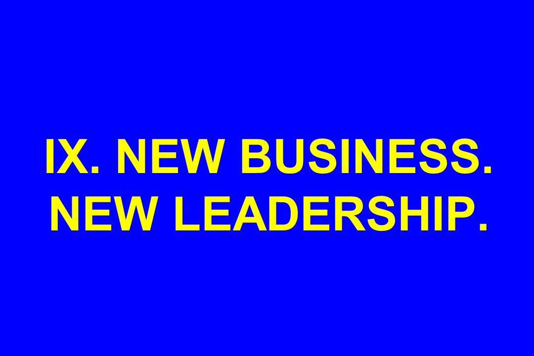 IX. NEW BUSINESS. NEW LEADERSHIP.