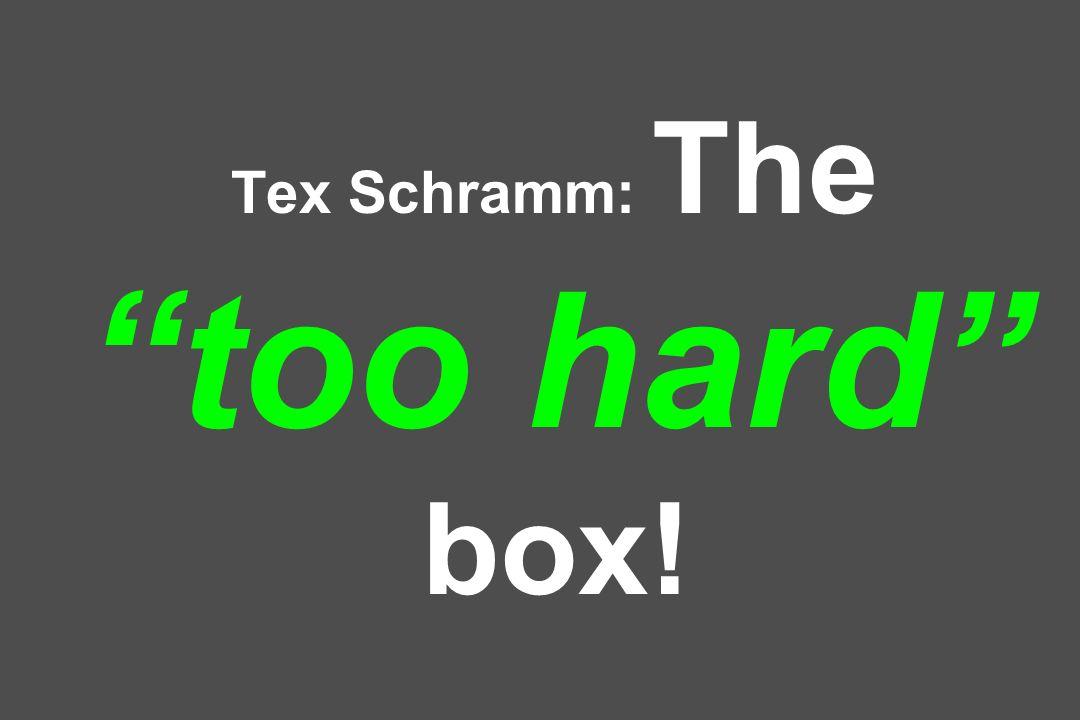 Tex Schramm: The too hard box!