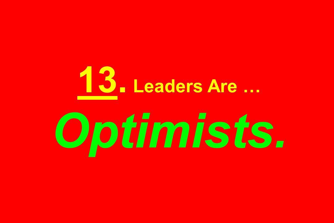 13. Leaders Are … Optimists.