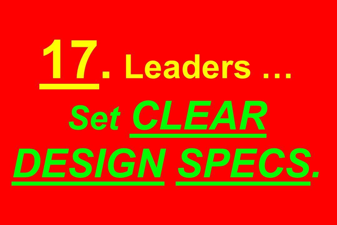 17. Leaders … Set CLEAR DESIGN SPECS.