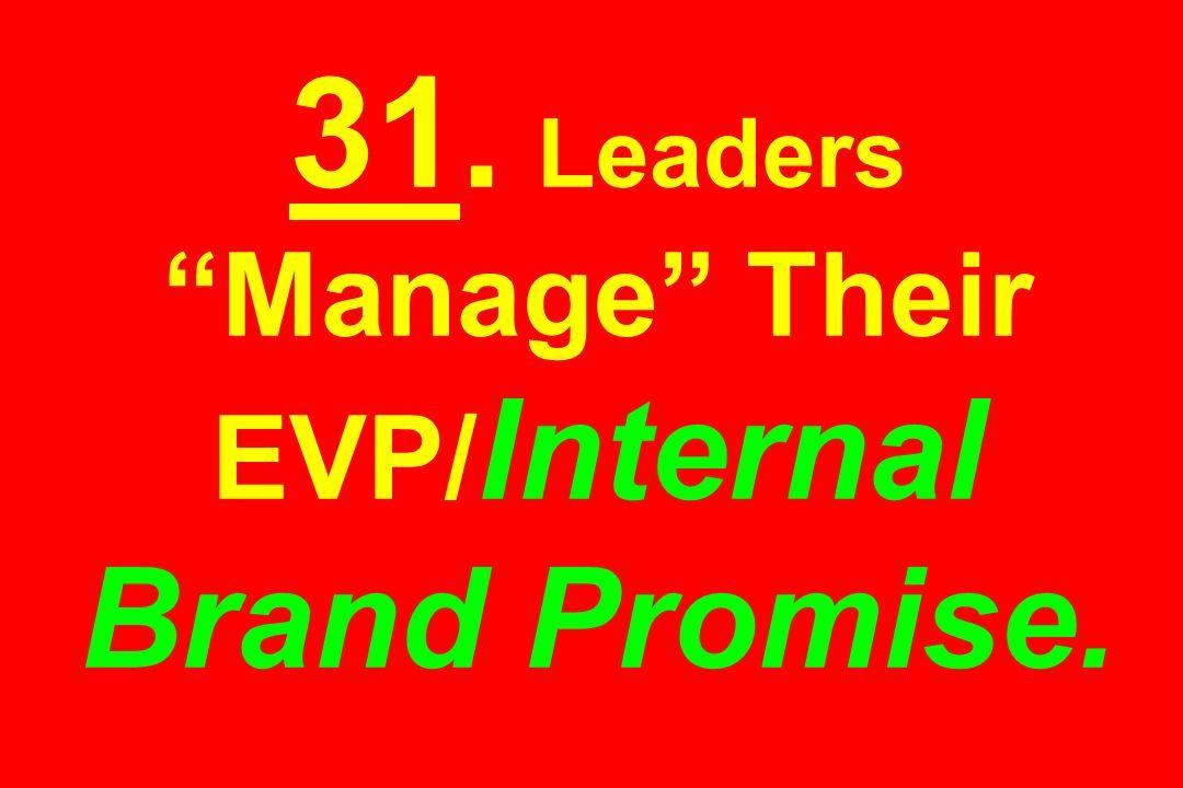 31. Leaders Manage Their EVP/ Internal Brand Promise.